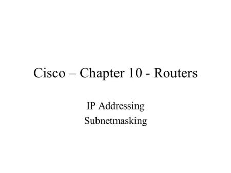 Cisco – Chapter 10 - Routers IP Addressing Subnetmasking.