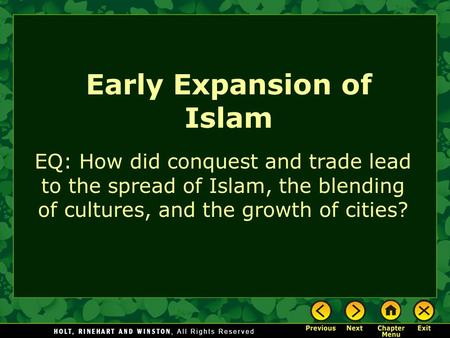Early Expansion of Islam EQ: How did conquest and trade lead to the spread of Islam, the blending of cultures, and the growth of cities?