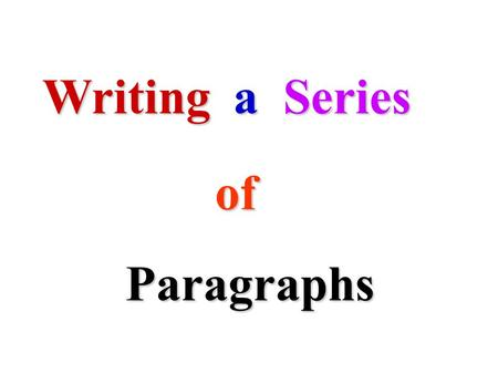 Writing a Series of Paragraphs. first paragraph is the important paragraph most The It MUST have each of the following parts: Opening of 3 to 4 sentences.