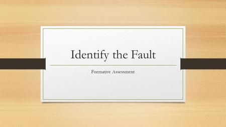 Identify the Fault Formative Assessment. Study the Photos.