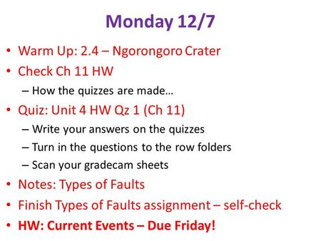Monday 12/7 Warm Up: 2.4 – Ngorongoro Crater Check Ch 11 HW – How the quizzes are made… Quiz: Unit 4 HW Qz 1 (Ch 11) – Write your answers on the quizzes.