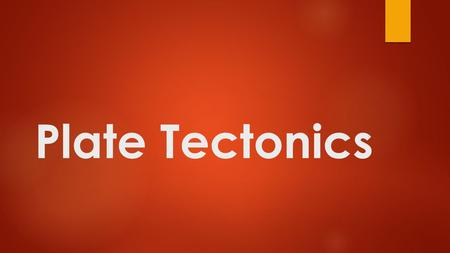 Plate Tectonics. Objective 1  Define the word plate as it is used in geology.