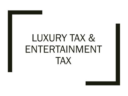 LUXURY TAX & ENTERTAINMENT TAX. Luxury tax in different states States Luxuries KarnatakaAssamDelhiHaryana HotelsCharge for luxury 1) between Rs. 500 –