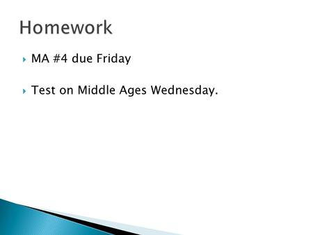  MA #4 due Friday  Test on Middle Ages Wednesday.