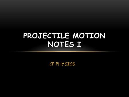 CP PHYSICS PROJECTILE MOTION NOTES I. PREVIEW THE MATERIAL 1. Big Ideas of projectile motion 2. real life application & examples of projectile motion.