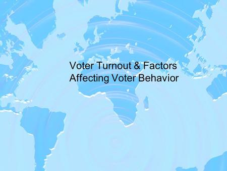 Voter Turnout & Factors Affecting Voter Behavior.
