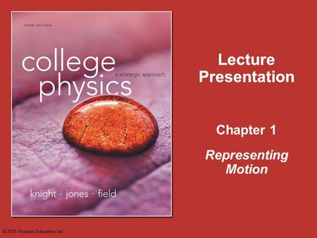 Chapter 1 Lecture Presentation Representing Motion Lecture Presentation © 2015 Pearson Education, Inc.