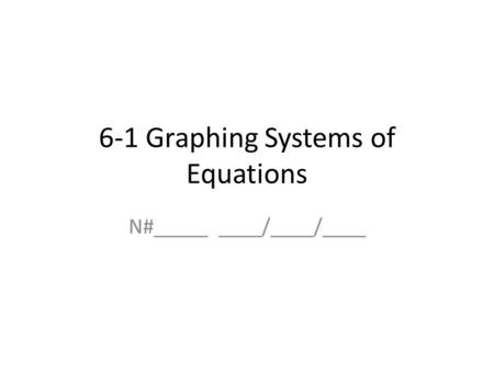 6-1 Graphing Systems of Equations N#_____ ____/____/____.