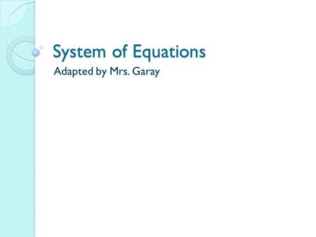 System of Equations Adapted by Mrs. Garay. Warm Up Solve for the indicated variable. 1. P = R – C for R 2. V = Ah for A 3. R = for C R = P + C Rt + S.