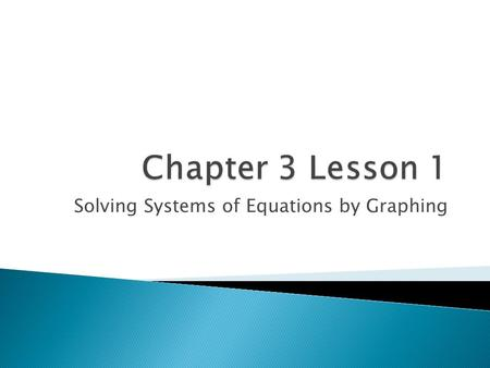 Solving Systems of Equations by Graphing.  System of Equations- Two or more equations with the same variables  Consistent- A system of equations with.