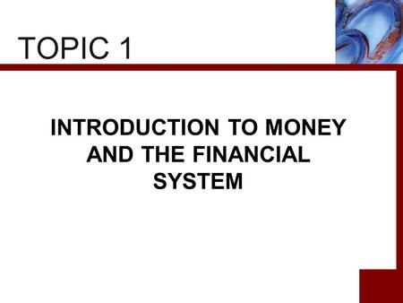 TOPIC 1 INTRODUCTION TO MONEY AND THE FINANCIAL SYSTEM.