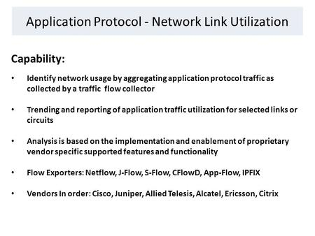 Application Protocol - Network Link Utilization Capability: Identify network usage by aggregating application protocol traffic as collected by a traffic.