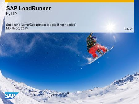 Use this title slide only with an image SAP LoadRunner by HP Speaker's Name/Department (delete if not needed) Month 00, 2015 Public.