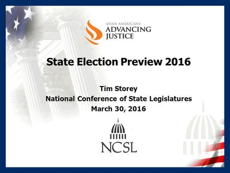 State Election Preview 2016 Tim Storey National Conference of State Legislatures March 30, 2016.