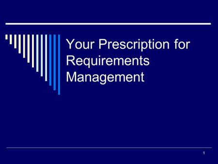 Your Prescription for Requirements Management 1. Assumptions The prescription for requirements management is based on the following assumptions:  The.