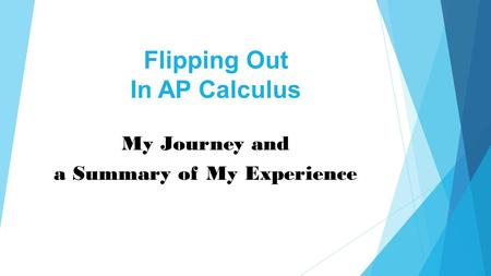 Flipping Out In AP Calculus My Journey and a Summary of My Experience.