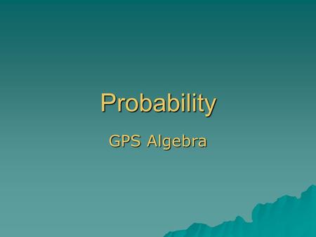 Probability GPS Algebra. Let's work on some definitions Experiment- is a situation involving chance that leads to results called outcomes. An outcome.