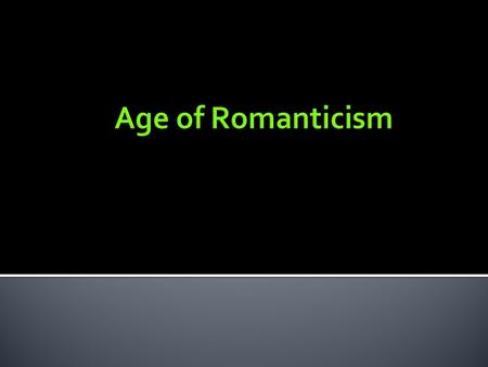 "1. What do you think of when you hear the word ""Romantic""? 2. Why do you think this word is used to define this literary genre?"