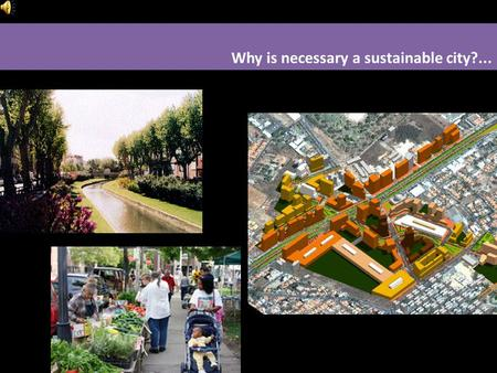 Why is necessary a sustainable city?... Which are the biggest challenges when we design based on a sustainable model? What does a city need to be sustainable?