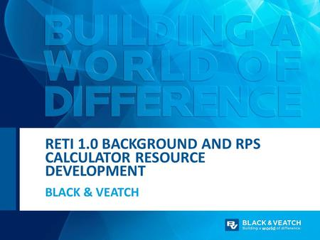 BLACK & VEATCH RETI 1.0 BACKGROUND AND RPS CALCULATOR RESOURCE DEVELOPMENT.