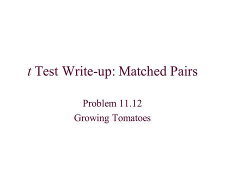 T Test Write-up: Matched Pairs Problem 11.12 Growing Tomatoes.
