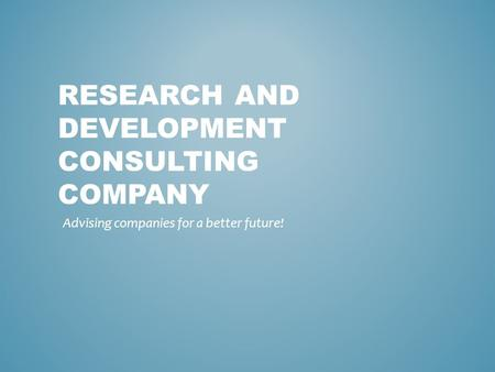 RESEARCH AND DEVELOPMENT CONSULTING COMPANY Advising companies for a better future!