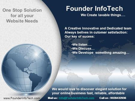 Founder InfoTech We Create lavable things…. A Creative Innovative and Dedicated team Always belives in cutomer setisfaction: Our key of sucess: We listen….