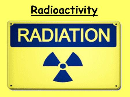 Radioactivity. Learning objectives: To be able to recall and explain the structure and properties of the atom. To be able to recall the three main.