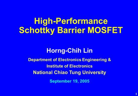 1 High-Performance Schottky Barrier MOSFET Horng-Chih Lin Department of Electronics Engineering & Institute of Electronics National Chiao Tung University.