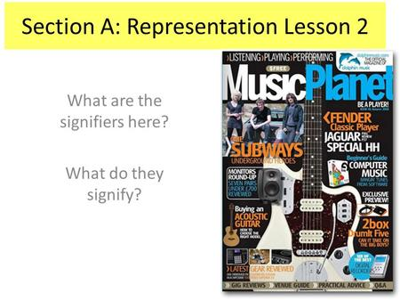 Section A: Representation Lesson 2 What are the signifiers here? What do they signify?