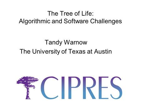 The Tree of Life: Algorithmic and Software Challenges Tandy Warnow The University of Texas at Austin.