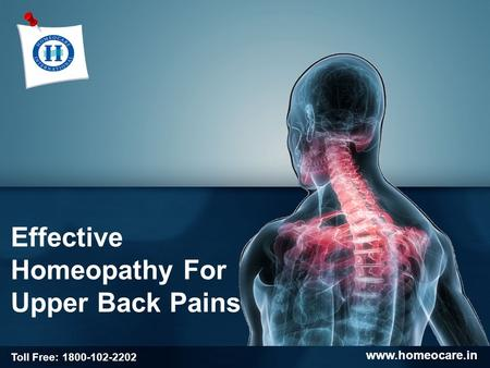 Effective Homeopathy For Upper Back Pains www.homeocare.in Toll Free: 1800-102-2202.