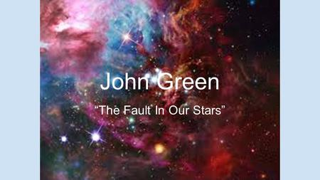 "John Green ""The Fault In Our Stars"". John Michael Green (born August 24, 1977) is an American author of young adult fiction. He won the 2006 Printz."