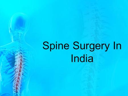 Spine Surgery In India. What is Spine (back ) pain? The back pain of the spine is totally divided into two parts one is the upper and another is the lower.