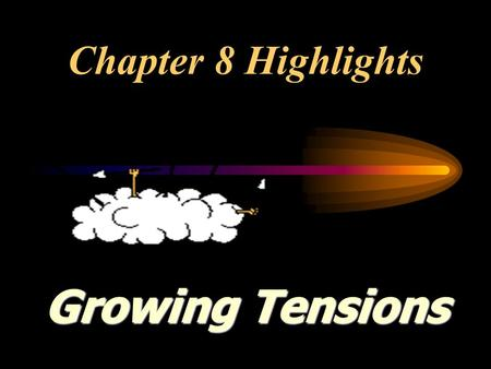 Chapter 8 Highlights Growing Tensions Section 8-1.