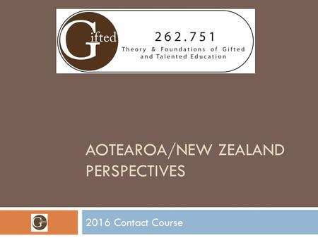 AOTEAROA/NEW ZEALAND PERSPECTIVES 2016 Contact Course.