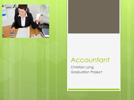 Accountant Christian Long Graduation Project. Nature of Work  Prepare and examine financial records.  Ensure that financial records are accurate and.