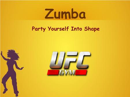 Zumba Party Yourself Into Shape. Zumba is a fitness program which is a combination of aerobic elements, dance moves used in different Latin dances like.