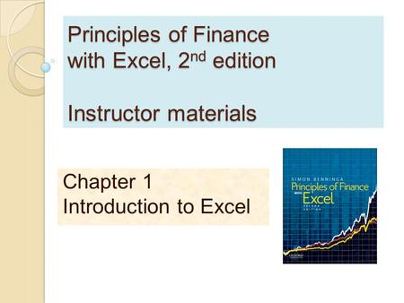 Principles of Finance with Excel, 2 nd edition Instructor materials Chapter 1 Introduction to Excel.
