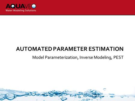 AUTOMATED PARAMETER ESTIMATION Model Parameterization, Inverse Modeling, PEST.