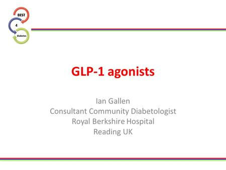 GLP-1 agonists Ian Gallen Consultant Community Diabetologist Royal Berkshire Hospital Reading UK.