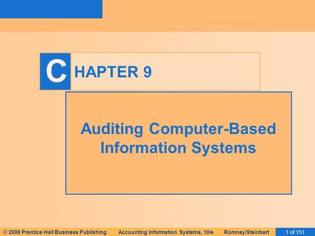 © 2006 Prentice Hall Business Publishing Accounting Information Systems, 10/e Romney/Steinbart1 of 151 C HAPTER 9 Auditing Computer-Based Information Systems.