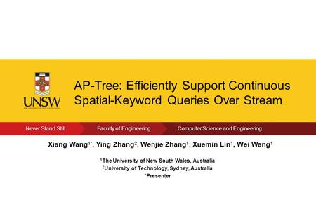Click to edit Present's Name AP-Tree: Efficiently Support Continuous Spatial-Keyword Queries Over Stream Xiang Wang 1*, Ying Zhang 2, Wenjie Zhang 1, Xuemin.