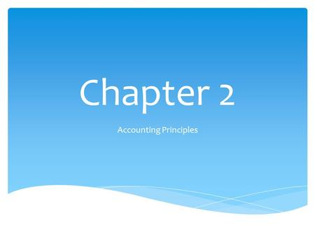 Chapter 2 Accounting Principles. 2 The Financial Accounting Standard's Board(FASB) developed a conceptual framework. It serves as the basis for resolving.