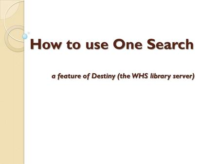 How to use One Search a feature of Destiny (the WHS library server)
