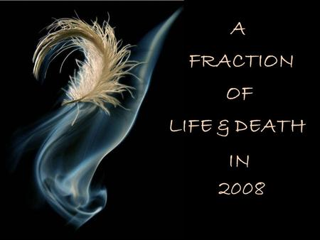 2008 IN FRACTION OF LIFE & DEATH A Australian actor Heath Ledger died 22 January 2008.