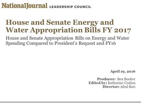House and Senate Energy and Water Appropriation Bills FY 2017 House and Senate Appropriation Bills on Energy and Water Spending Compared to President's.