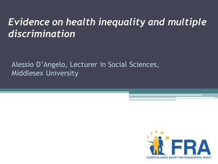 Evidence on health inequality and multiple discrimination Alessio D'Angelo, Lecturer in Social Sciences, Middlesex University.