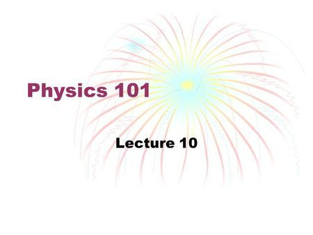 Physics 101 Lecture 10. Thermal Physics Applications of Newton's Laws to Large Number of Particles Can't apply Newton's Laws to large number of particles.