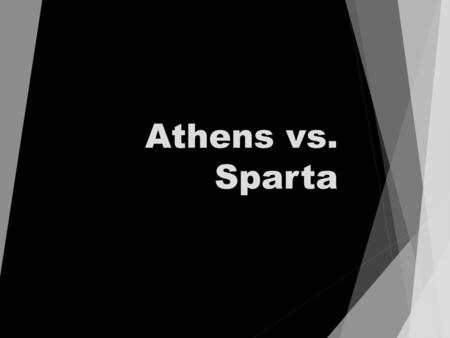 Athens vs. Sparta. How would people describe your country's…  Government  Education  Social Structure  Allies  Military Strength  Lifestyle  Cultural.
